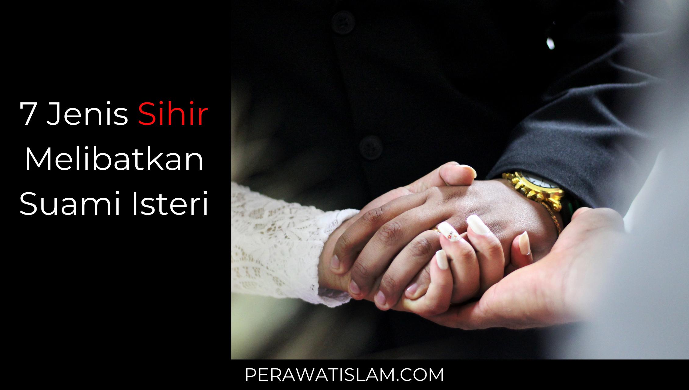 7 Jenis Sihir Melibatkan Suami Isteri & Tanda-Tandanya