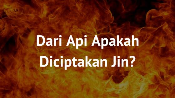 Dari Api Apakah Diciptakan Jin?