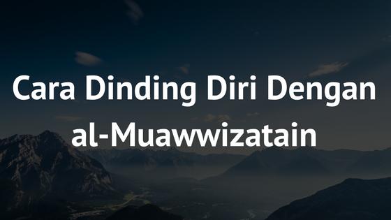 Bagaimana Mendinding Diri Dengan al-Muawwizatain?