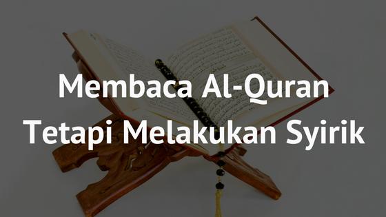 Membaca Al-Quran Tetapi Melakukan Syirik
