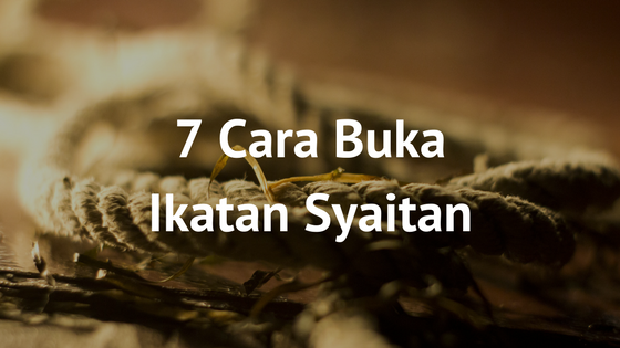 7 Cara Melepaskan Ikatan Syaitan