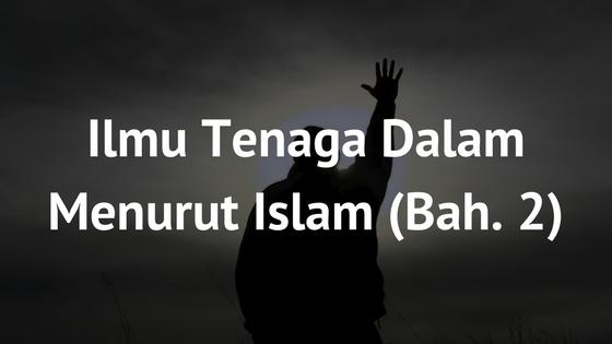Ilmu Tenaga Dalam Menurut Islam (Bahagian 2)