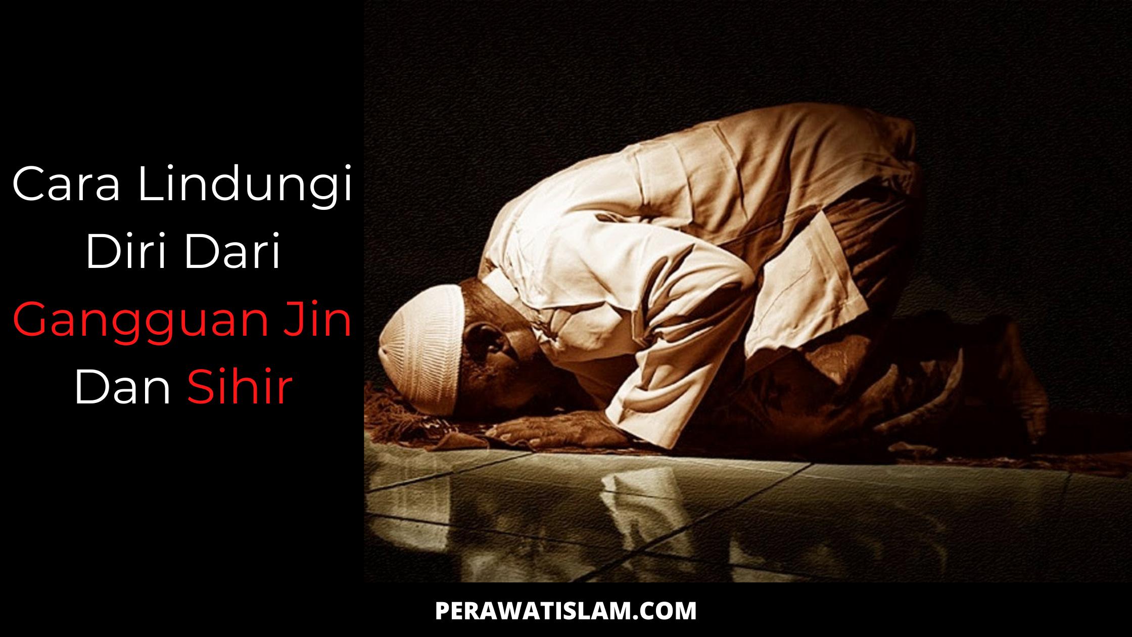 Bagaimana Cara Melindungi Diri Dari Gangguan Jin & Sihir?