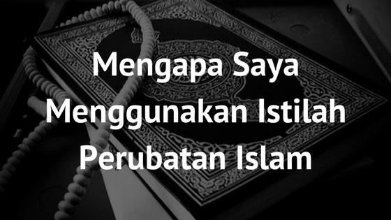 Mengapa Saya Menggunakan Istilah Perubatan Islam?