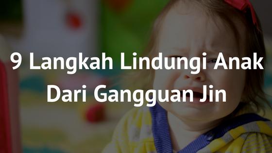 9 Langkah Lindungi Anak Dari Gangguan Jin