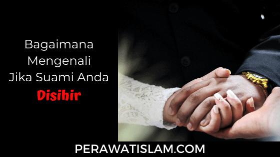 Bagaimana Mengenali Jika Suami Anda Terkena Sihir Pemisah?