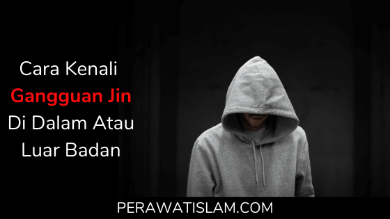 Bagaimana Mengenal Gangguan Jin Di Dalam Atau Luar Badan?