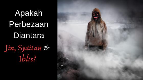 Apakah perbezaan diantara jin, syaitan dan iblis?