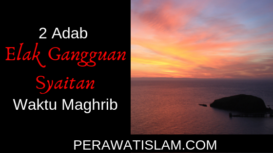 2 Adab Elakkan Gangguan Waktu Maghrib