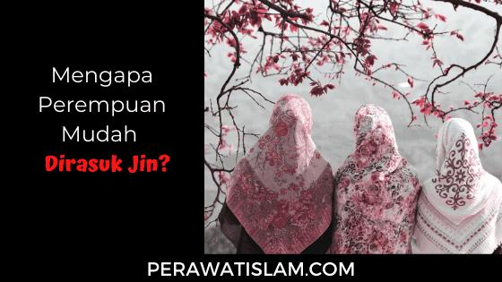 Mengapa Perempuan Mudah Dirasuk Jin?